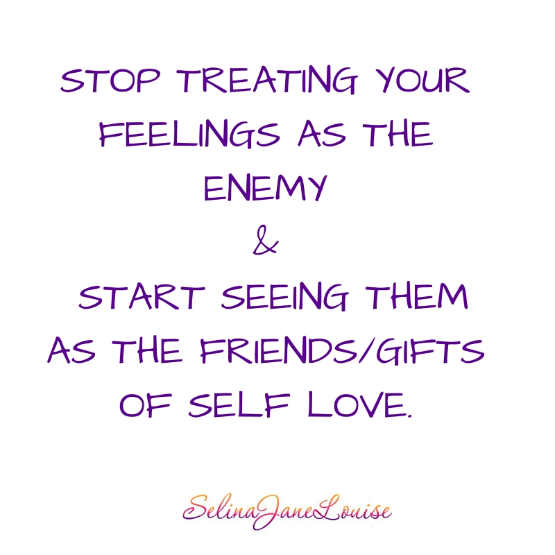 STOP TREATING YOUR FEELINGS AS THE ENEMY AND START SEEING THEM AS THE FRIENDS_GIFTS of SELF LOVE.